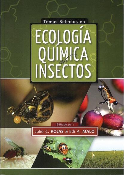 Julio C. Rojas Temas selectos en ecología química de insectos miguel ángel maya álvarez caracterización y control de plagas en áreas edificadas y ajardinadas seag0110