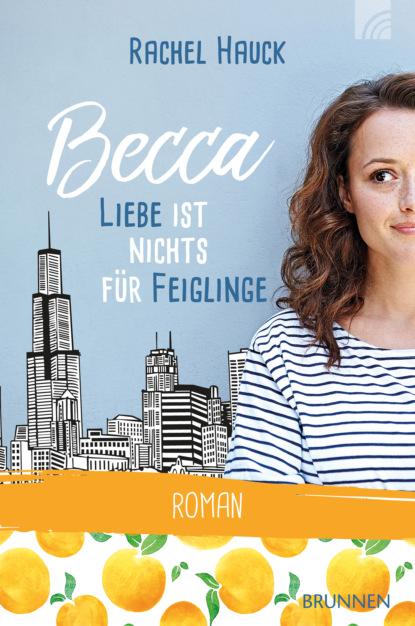 Rachel Hauck Becca - Liebe ist nichts für Feiglinge недорого