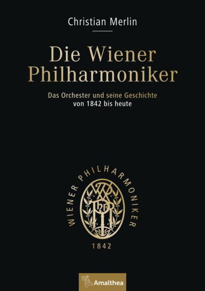Christian Merlin Die Wiener Philharmoniker недорого