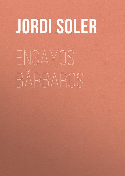 Jordi Soler Ensayos bárbaros máximo garcía ruiz la reforma y el cristianismo en el s xxi