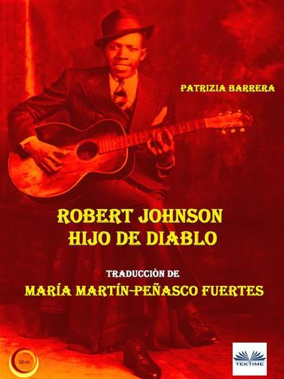 Patrizia Barrera Robert Johnson Hijo De Diablo недорого