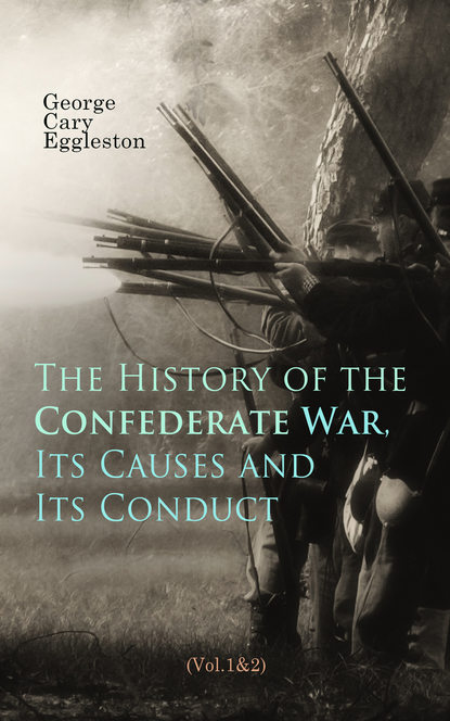 Фото - George Cary Eggleston The History of the Confederate War, Its Causes and Its Conduct (Vol.1&2) артур конан дойл the war in south africa its cause and conduct