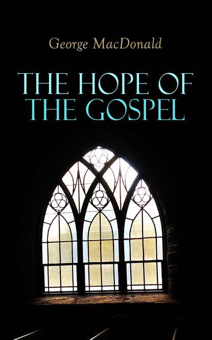 Фото - George MacDonald The Hope of the Gospel ronald macdonald the sword of the king