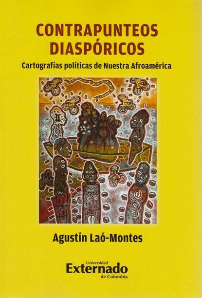 Agustín Laó-Montes Contrapunteos diaspóricos luis ricardo navarro díaz entre esferas públicas y ciudadanía las teorías de arendt habermas y mouffe aplicadas a la comunicación para el cambio social