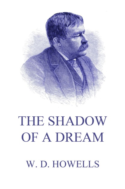 Фото - William Dean Howells The Shadow Of A Dream морган райс a dream of mortals
