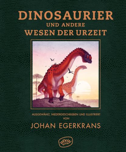 Johan Egerkrans Dinosaurier und andere Wesen der Urzeit julia moira radtke sich einen namen machen
