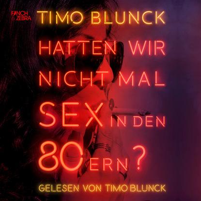 Timo Blunck Hatten wir nicht mal Sex in den 80ern (ungekürzte Lesung) недорого