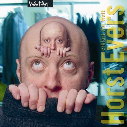 Horst Evers Horst Evers, Horst Evers erklärt die Welt недорого