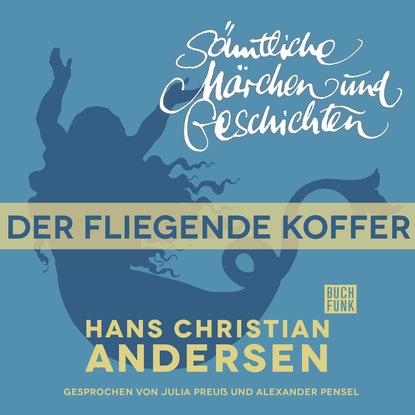Ганс Христиан Андерсен H. C. Andersen: Sämtliche Märchen und Geschichten, Der fliegende Koffer
