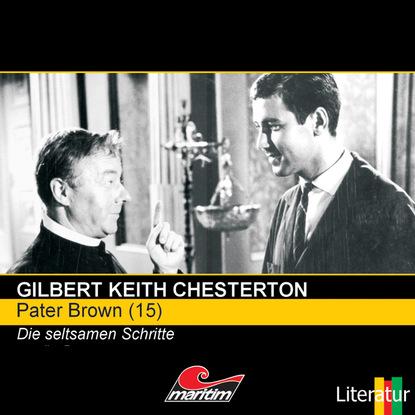 Гилберт Кит Честертон Pater Brown, Folge 15: Die seltsamen Schritte markus winter die rätselhaften fälle des pater brown folge 5 das seltsame verbrechen des john boulnois