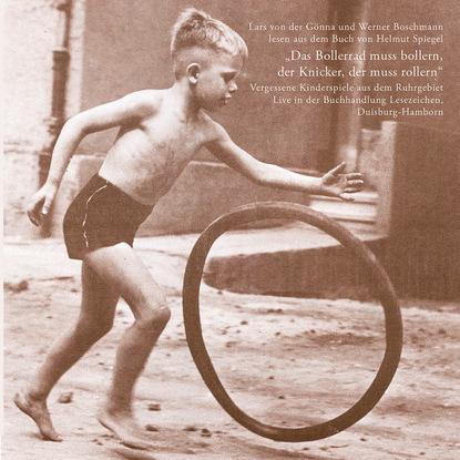 Helmut Spiegel Das Bollerrad muss Bollern, der Knicker, der muss rollern - Vergessene Kinderspiele aus dem Ruhrgebiet klaus fischer atlan 94 der vergessene aus andromeda