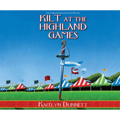 Kaitlyn Dunnett Kilt at the Highland Games - A Liss MacCrimmon Scottish Mystery 10 (Unabridged) kaitlyn patterson sage the diminished
