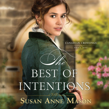 Susan Anne Mason The Best of Intentions - Canadian Crossings 1 (Unabridged) kay marshall strom the triumph of grace grace in africa 3 unabridged