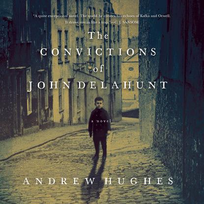 Andrew Hughes B. The Convictions of John Delahunt (Unabridged) convictions
