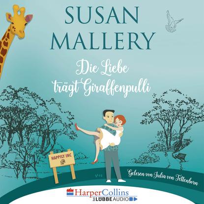 Susan Mallery Die Liebe trägt Giraffenpulli - Happily Inc, Teil 2 (Ungekürzt) susan mallery küssen ist die beste medizin fool s gold teil 5 ungekürzt