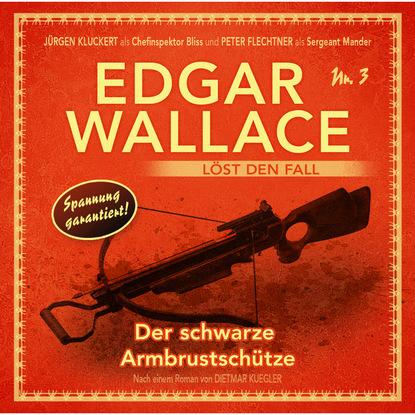 Dietmar Kuegler Edgar Wallace - Edgar Wallace löst den Fall, Nr. 3: Der schwarze Armbrustschütze недорого