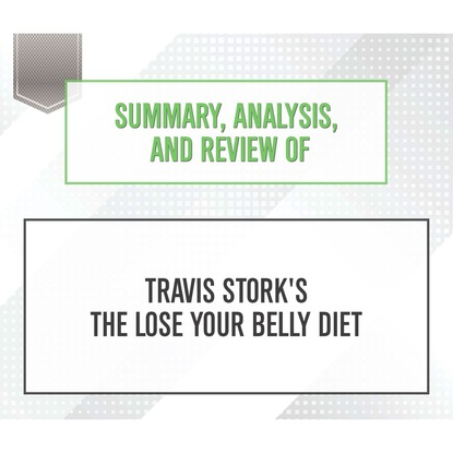 Фото - Start Publishing Notes Summary, Analysis, and Review of Travis Stork's The Lose Your Belly Diet (Unabridged) start publishing notes summary analysis and review of eric barker s barking up the wrong tree unabridged