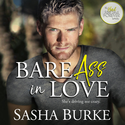 Sasha Burke Bare Ass in Love - Hard, Fast, and Forever, Book 1 (Unabridged) sasha burke hard ass in love hard fast and forever 2 unabridged
