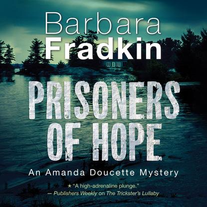 Barbara Fradkin Prisoners of Hope - An Amanda Doucette Mystery, Book 3 (Unabridged) barbara fradkin beautiful lie the dead