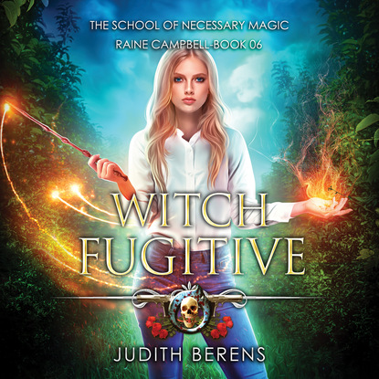Judith Berens Witch Fugitive - School of Necessary Magic Raine Campbell - An Urban Fantasy Action Adventure, Book 6 (Unabridged) недорого