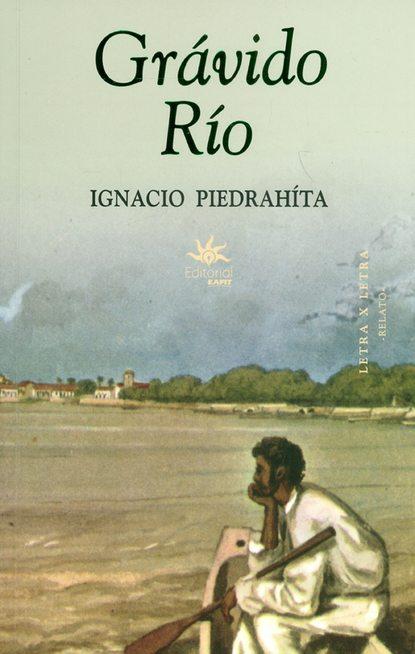 Ignacio Piedrahita Grávido Río sixto paz wells el santuario de la tierra