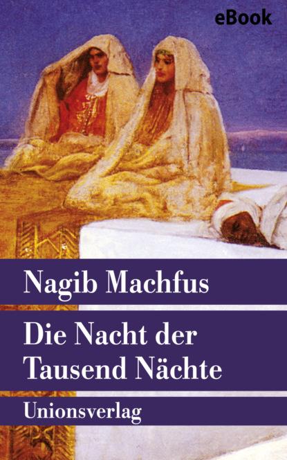 Nagib Machfus Die Nacht der Tausend Nächte nagib machfus die reise des ibn fattuma