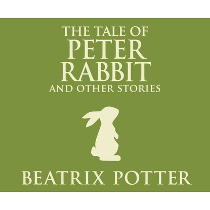 Beatrix Potter The Tale of Peter Rabbit and Other Stories (Unabridged) beatrix potter peter rabbit and eleven other favorite tales