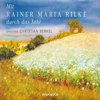 Rainer Maria Rilke Mit Rainer Maria Rilke durch das Jahr (Gekürzte Lesung) rainer maria rilke rilke gesammelte werke