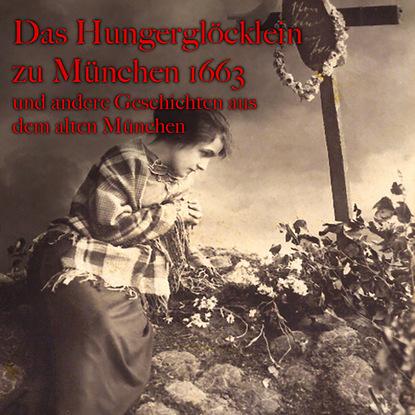 Anton Frieslinger Anton Frieslinger, Das Hungerglöcklein zu München 1663 und andere Geschichten aus dem alten München de phazz münchen