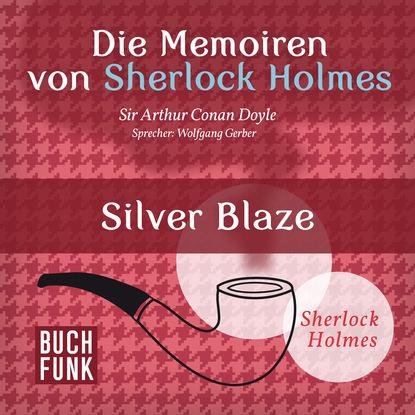 Фото - Артур Конан Дойл Sherlock Holmes: Die Memoiren von Sherlock Holmes - Silver Blaze (Ungekürzt) артур конан дойл sherlock holmes die memoiren von sherlock holmes der schreiber des börsenmaklers ungekürzt