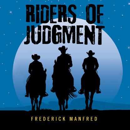 Frederick Manfred Riders of Judgment (Unabridged) недорого