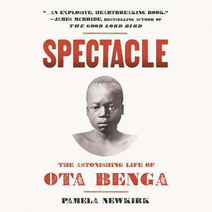 Pamela Newkirk Spectacle - The Astonishing Life of Ota Benga (Unabridged) pamela ackerson home of the brave
