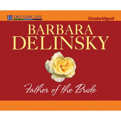 Barbara Delinsky Father of the Bride (Unabridged) недорого
