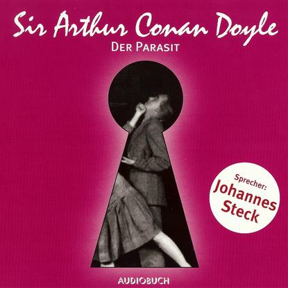 Sir Arthur Conan Doyle Der Parasit (gekürzt) sir arthur conan doyle der parasit gekürzt