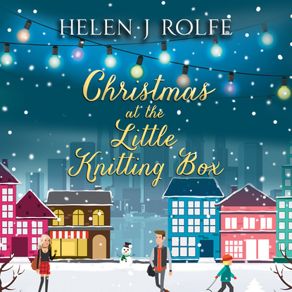 Helen J. Rolfe Christmas at the Little Knitting Box - New York Ever After, Book 1 (Unabridged) helen j rolfe christmas miracles at the little log cabin new york ever after book 4 unabridged