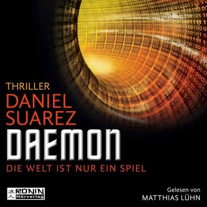 Дэниэл Суарез Daemon - Daemon - Die Welt ist nur ein Spiel 1 (Ungekürzt)