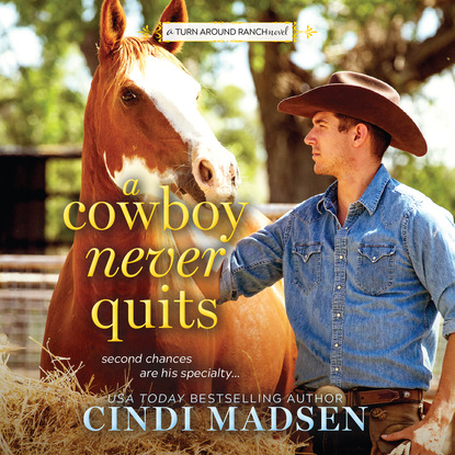 Cindi Madsen A Cowboy Never Quits - Turn Around Ranch, Book 1 (Unabridged) kathleen eagle never trust a cowboy