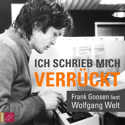 Wolfgang Welt Ich schrieb mich verrückt - Frank Goosen liest Wolfgang Welt (Gekürzt) hans wolfgang wolff herzhaft hessisch
