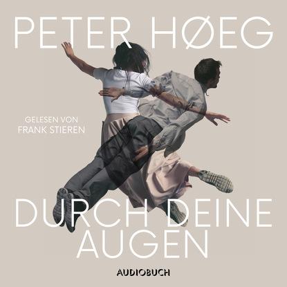 Peter Høeg Durch deine Augen (Ungekürzt) peter neumann in 2390 heißen stunden um die welt