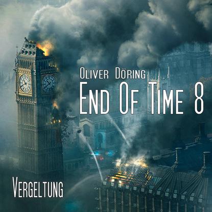 Oliver Döring End of Time, Folge 8: Vergeltung (Oliver Döring Signature Edition) oliver döring end of time folge 5 fremde erinnerung oliver döring signature edition