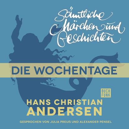 Ганс Христиан Андерсен H. C. Andersen: Sämtliche Märchen und Geschichten, Die Wochentage ганс христиан андерсен h c andersen sämtliche märchen und geschichten die lumpen