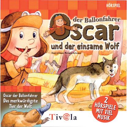 Tivola Der einsame Wolf / Das merkwürdigste Tier der Welt - Oscar der Ballonfahrer недорого