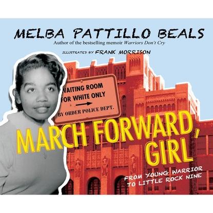 Melba Pattillo Beals PhD March Forward, Girl - From Young Warrior to Little Rock Nine (Unabridged) paul vidich the coldest warrior unabridged