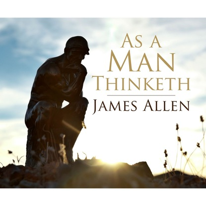 As a Man Thinketh (Unabridged)