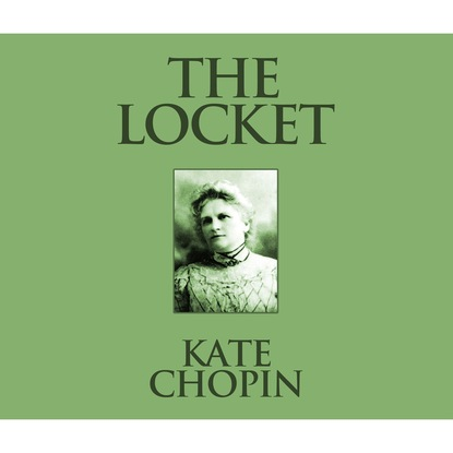 Kate Chopin The Locket (Unabridged) недорого