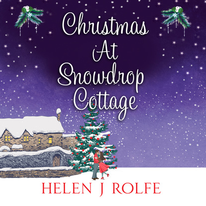 Helen J. Rolfe Christmas At Snowdrop Cottage (Unabridged) helen j rolfe christmas miracles at the little log cabin new york ever after book 4 unabridged