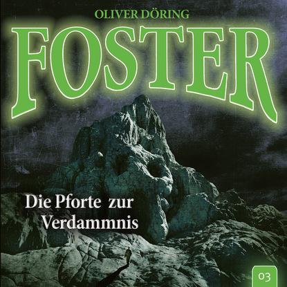 Oliver Döring Foster, Folge 3: Die Pforte zur Verdammnis (Oliver Döring Signature Edition) oliver döring end of time folge 5 fremde erinnerung oliver döring signature edition