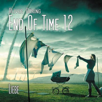 Oliver Döring End of Time, Folge 12: Liebe (Oliver Döring Signature Edition) oliver döring end of time folge 5 fremde erinnerung oliver döring signature edition