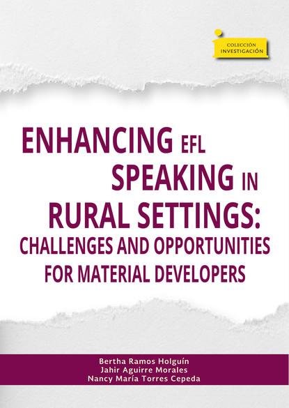 Bertha Ramos Holguín Enhancing EFL speaking in rural settings: modernity and identity construction