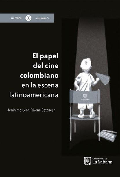 Jerónimo León Rivera-Betancur El papel del cine colombiano en la escena latinoamericana mariano mestman las rupturas del 68 en el cine de américa latina